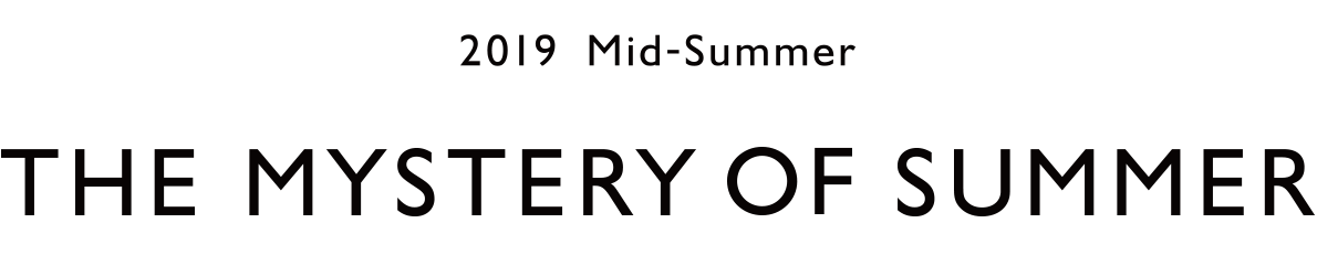 2019 mid & summer The Mystery of Summer